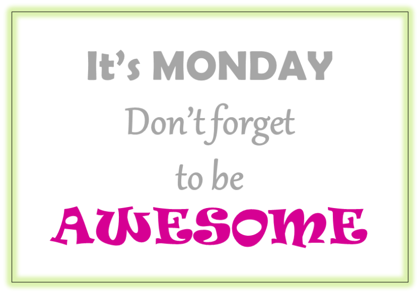 dont forget to be awesome on monday